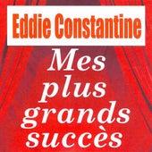 Mes Plus Grands Succès - Eddie Constantine by Eddie Constantine