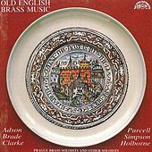 Purcell / Simpson / Adson / Holborne / Brade / Clarke:  Old English Brass Music by Prague Brass Soloists