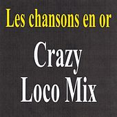 Crazy Loco Mix - Les chansons en or by Various Artists