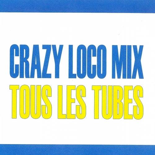 Crazy Loco Mix - Tous les tubes by Various Artists