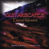 Guitarscapes (Eternal Moment) by Michael Reese