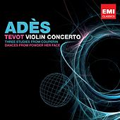 Tevot, Violin concerto, Couperin Dances by Thomas Adès