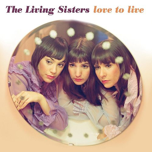 Love To Live by The Living Sisters