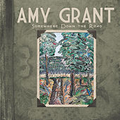 Somewhere Down The Road de Amy Grant