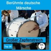Top 30: Berühmte deutsche Märsche - Großer Zapfenstreich, Vol. 2 de Various Artists