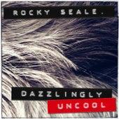 Dazzlingly Uncool by Rocky Seale