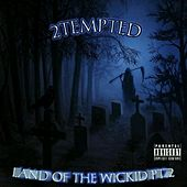 Land of the Wickid, Pt. 2 by 2 Tempted
