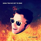 Mama Told Me Not to Come by Jeff Mallon