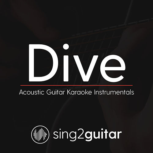 Dive (Acoustic Guitar Karaoke Instrumentals) by Sing2Guitar