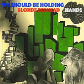 We Should Be Holding Hands by Blonde Redhead