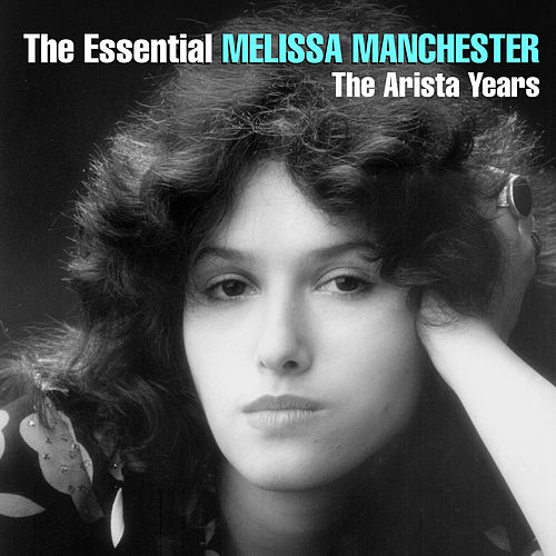The Essential Melissa Manchester - The Arista Years by Melissa Manchester