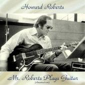 Mr. Roberts Plays Guitar (Remastered 2018) de Howard Roberts