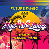 How We Living (Remix) by Future Fambo