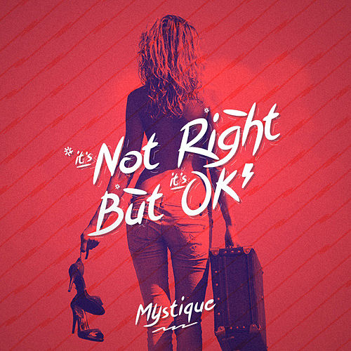 It's Not Right But It's Okay by Mystique