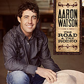 The Road & The Rodeo von Aaron Watson