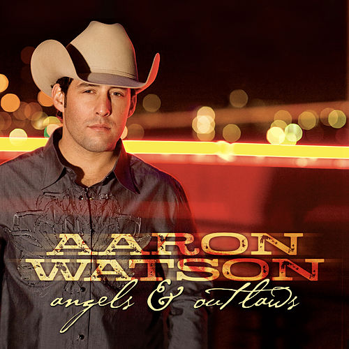 Angels & Outlaws by Aaron Watson