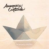 Amanezco Cantando de Manuela Vellés
