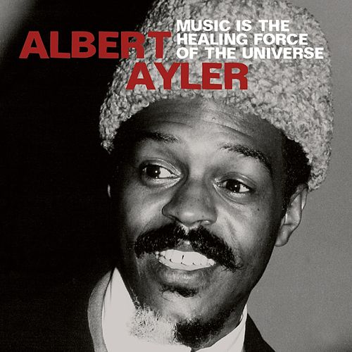 Music Is the Healing Force of the Universe by Albert Ayler