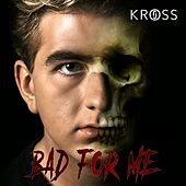 Bad For Me by Jo Kross