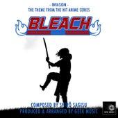Bleach - Invasion - Main Theme by Geek Music