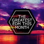 The Greatest EDM This Month von Various Artists