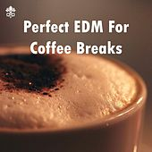 Perfect EDM For Coffee Breaks by Various Artists