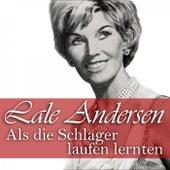 Als die Schlager laufen lernten by Lale Andersen