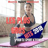 Les Plus Gros Hits 2018 Pour Le Sport & Fitness (Charts Fitness, Workout, Training and Running) von Remix Sport Workout