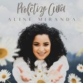 Profetizo Cura de Aline Miranda