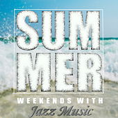 Summer Weekends With Jazz Music di Various Artists