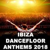 Ibiza Dancefloor Anthems 2018 - The Ultimate Summer Collection (The Best EDM, Trap, Future Bass & Dirty House) von Various Artists