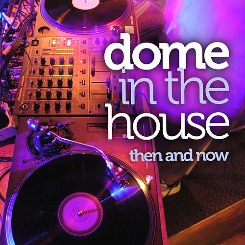 Dome In The House - Then And Now by Various Artists