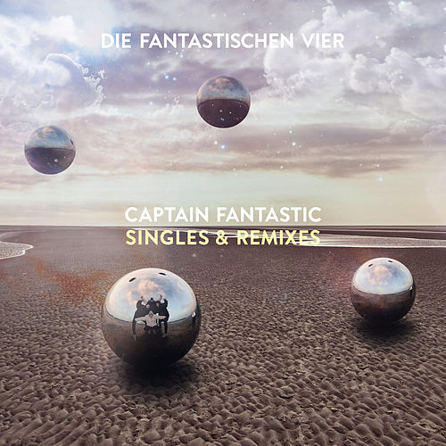 Captain Fantastic Singles & Remixes by Die Fantastischen Vier