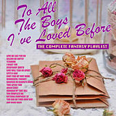 To All The Boys I've Loved Before - The Complete Fantasy Playlist by Various Artists