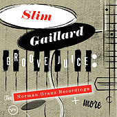 Groove Juice: The Norman Granz Recordings + More von Slim Gaillard