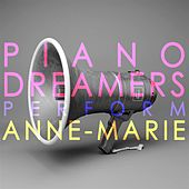 Piano Dreamers Perform Anne-Marie by Piano Dreamers