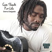 Give Thanks for Life by Demo Delgado
