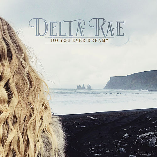 Do You Ever Dream? by Delta Rae