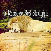 51 Remove Bed Struggle von Best Relaxing SPA Music