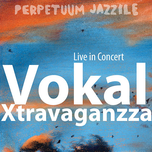 Vokal Xtravaganzza (Live in Concert) by Perpetuum Jazzile