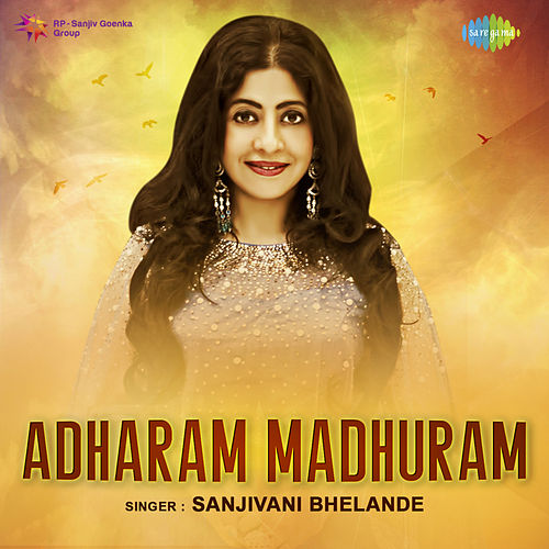 Adharam Madhuram - Single by Sanjivani Bhelande