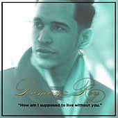 How Am I Supposed to Live Without You. by Romanz Rey