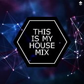 This is My House Mix by Various Artists