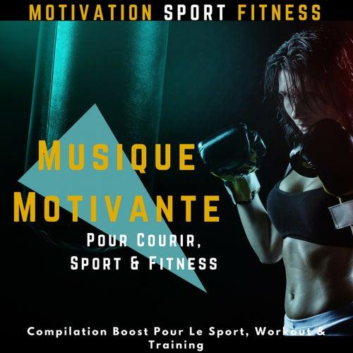 Musique Motivante Pour Courir, Sport & Fitness (Compilation Boost Pour Le Sport, Workout & Training) by Motivation Sport Fitness