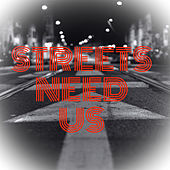 The Streets Need Us by Yrn Pookie