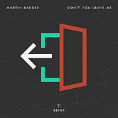 Don't You Leave Me by Martin Badder