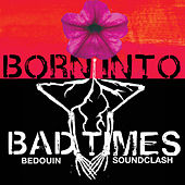 Born into Bad Times by Bedouin Soundclash