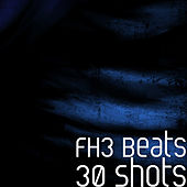 30 Shots by FH3 Beats