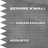 Dream Enough (Acoustic) de George Kwali