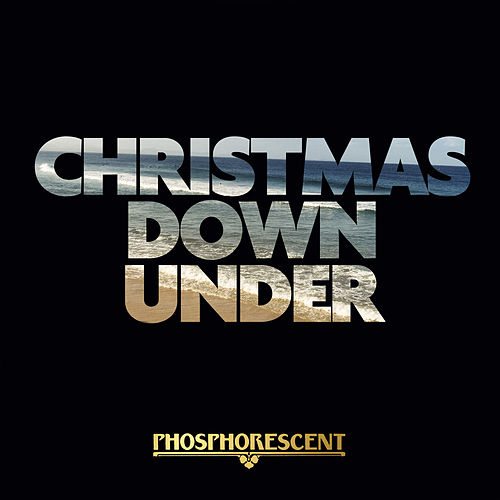 Christmas Down Under by Phosphorescent
